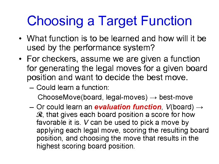 Choosing a Target Function • What function is to be learned and how will