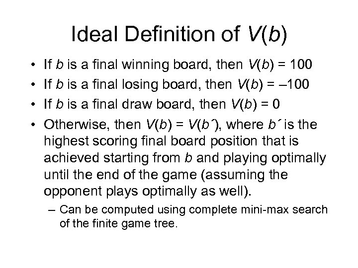 Ideal Definition of V(b) • • If b is a final winning board, then
