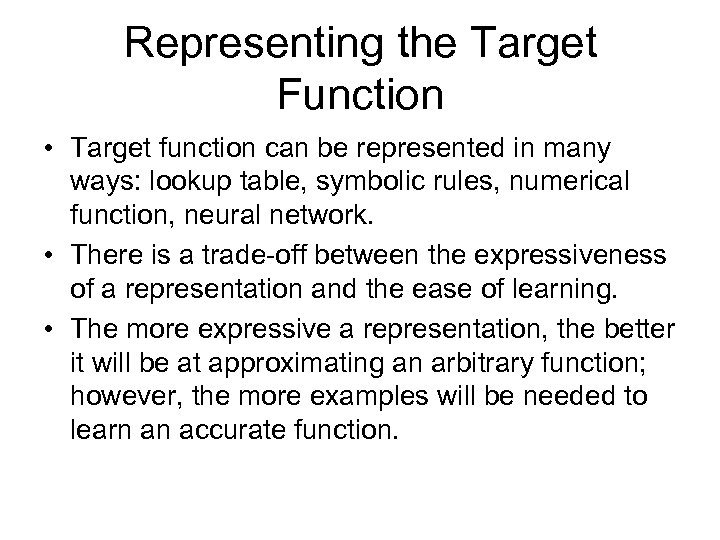 Representing the Target Function • Target function can be represented in many ways: lookup