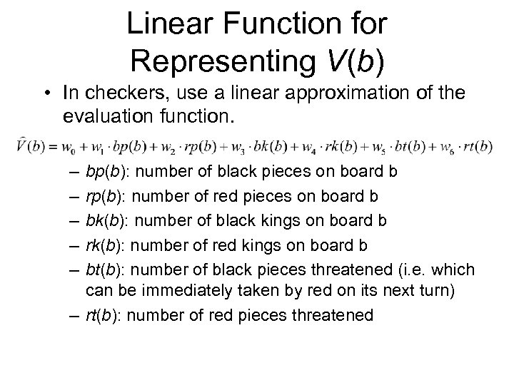 Linear Function for Representing V(b) • In checkers, use a linear approximation of the