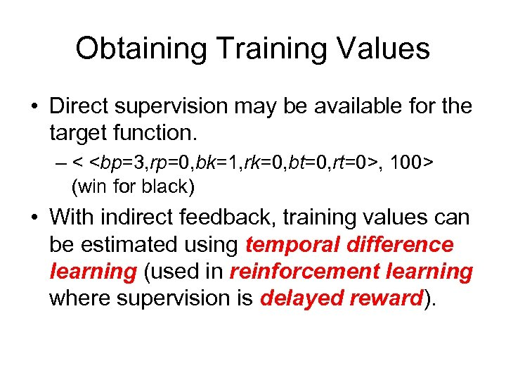 Obtaining Training Values • Direct supervision may be available for the target function. –