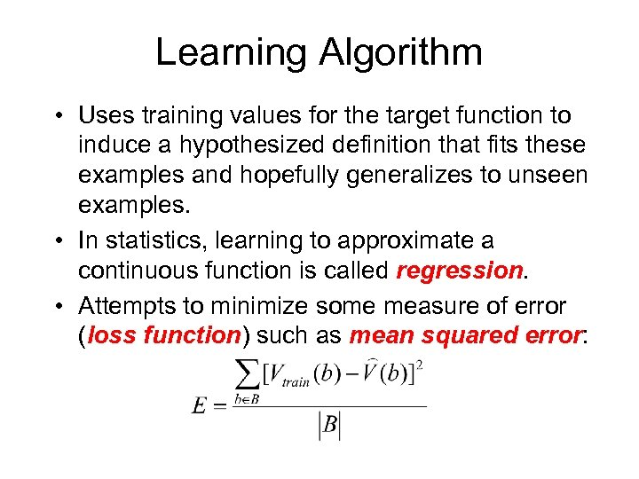 Learning Algorithm • Uses training values for the target function to induce a hypothesized