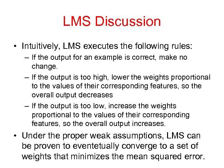 LMS Discussion • Intuitively, LMS executes the following rules: – If the output for