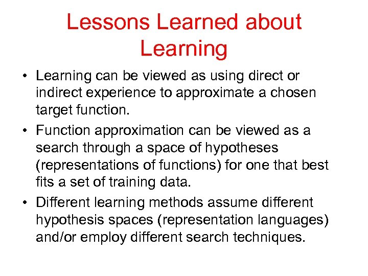 Lessons Learned about Learning • Learning can be viewed as using direct or indirect