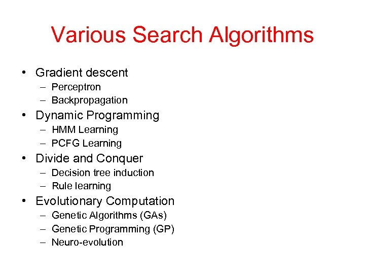 Various Search Algorithms • Gradient descent – Perceptron – Backpropagation • Dynamic Programming –