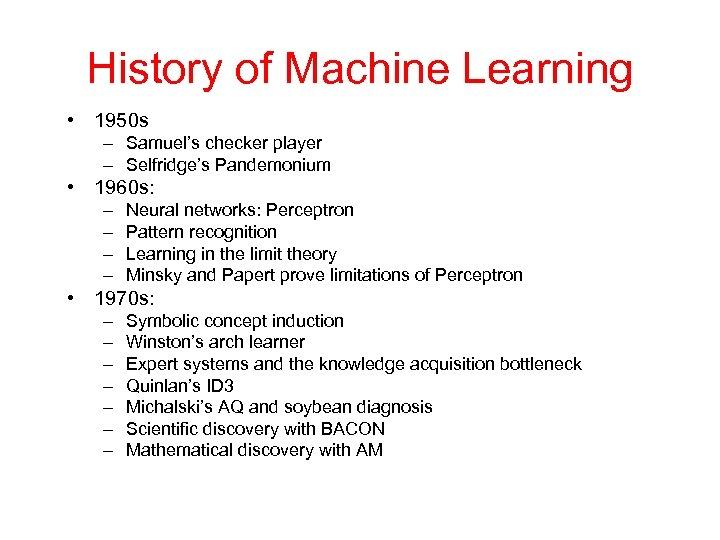 History of Machine Learning • 1950 s – Samuel's checker player – Selfridge's Pandemonium
