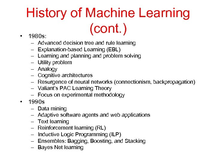 History of Machine Learning (cont. ) • 1980 s: – – – – –