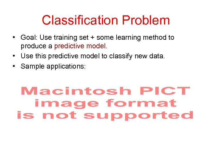 Classification Problem • Goal: Use training set + some learning method to produce a