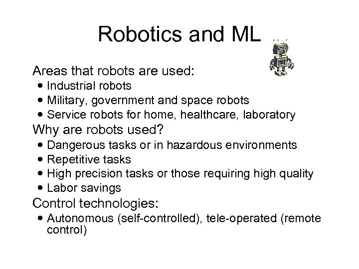 Robotics and ML Areas that robots are used: Industrial robots Military, government and space