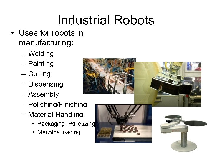 Industrial Robots • Uses for robots in manufacturing: – – – – Welding Painting