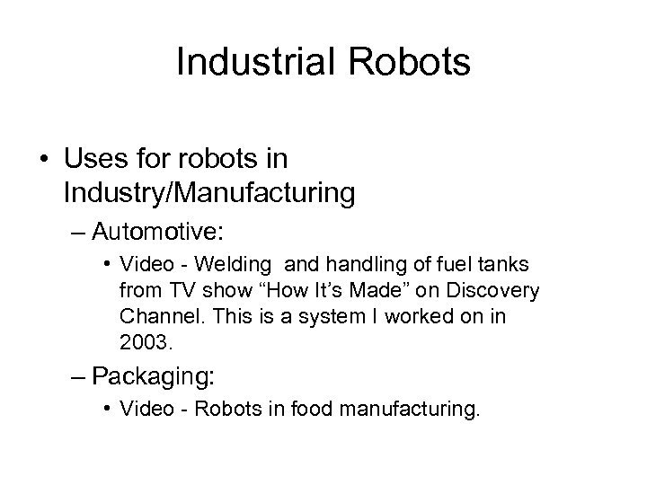 Industrial Robots • Uses for robots in Industry/Manufacturing – Automotive: • Video - Welding