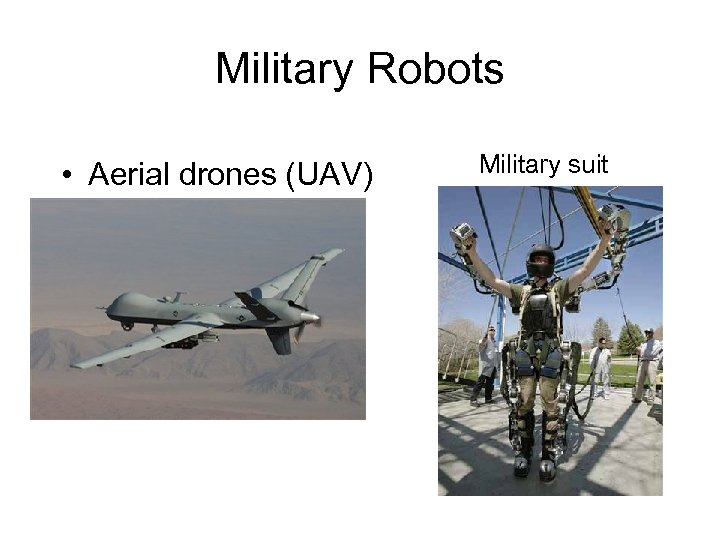 Military Robots • Aerial drones (UAV) Military suit