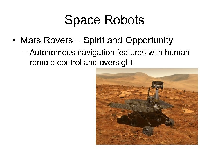 Space Robots • Mars Rovers – Spirit and Opportunity – Autonomous navigation features with