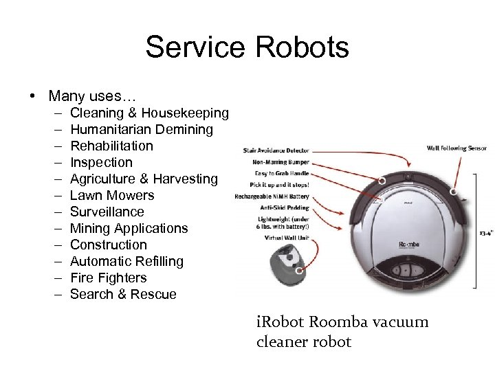 Service Robots • Many uses… – – – Cleaning & Housekeeping Humanitarian Demining Rehabilitation