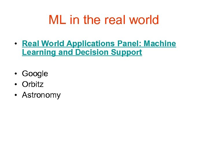 ML in the real world • Real World Applications Panel: Machine Learning and Decision