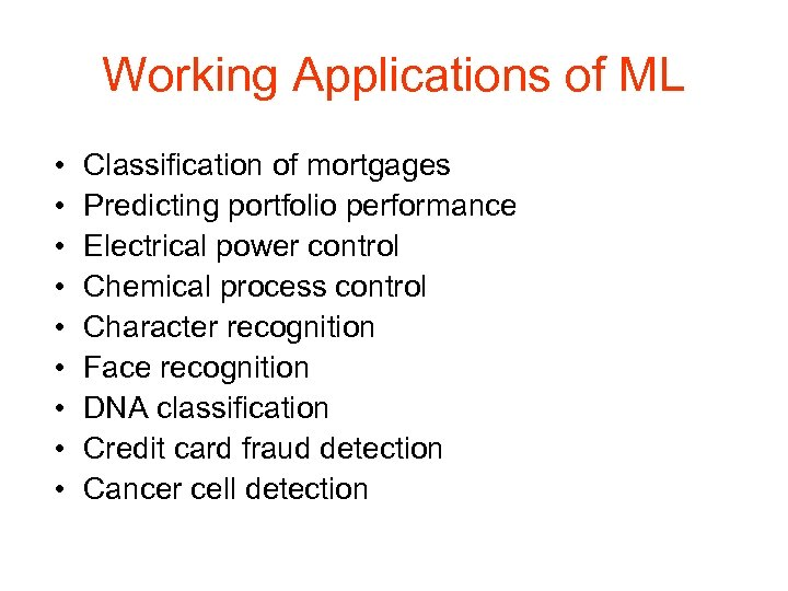Working Applications of ML • • • Classification of mortgages Predicting portfolio performance Electrical
