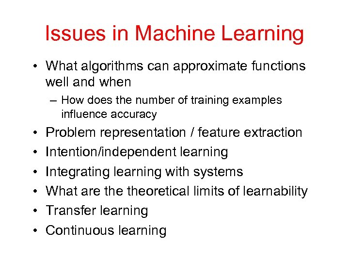 Issues in Machine Learning • What algorithms can approximate functions well and when –