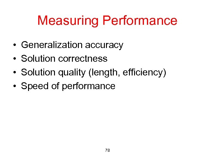 Measuring Performance • • Generalization accuracy Solution correctness Solution quality (length, efficiency) Speed of