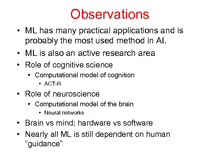Observations • ML has many practical applications and is probably the most used method