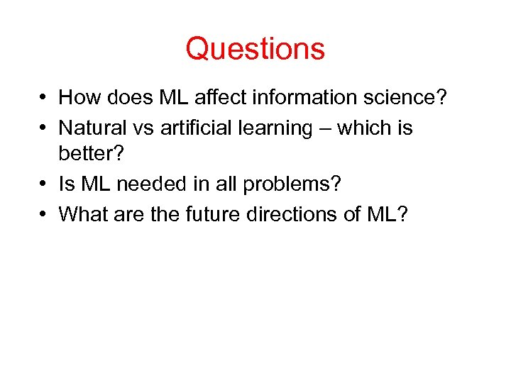 Questions • How does ML affect information science? • Natural vs artificial learning –