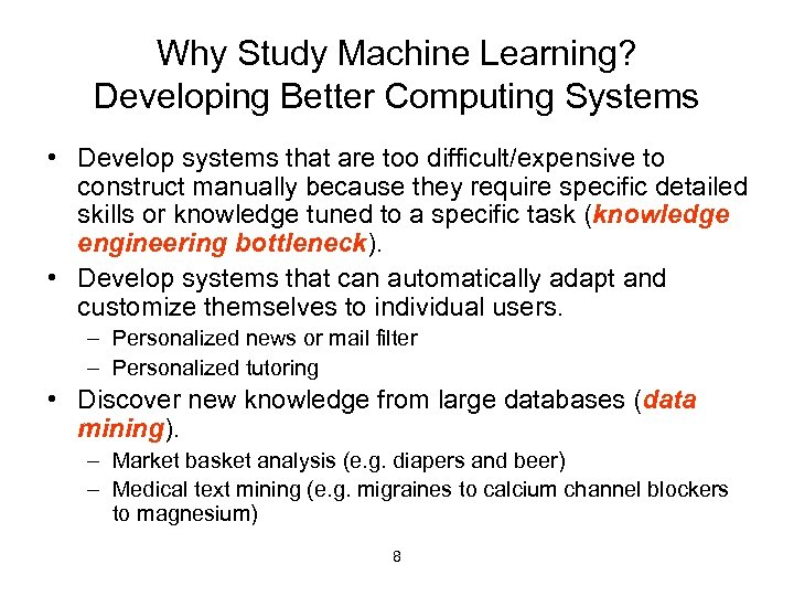Why Study Machine Learning? Developing Better Computing Systems • Develop systems that are too