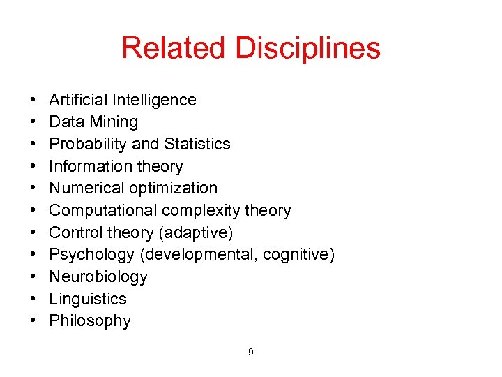 Related Disciplines • • • Artificial Intelligence Data Mining Probability and Statistics Information theory