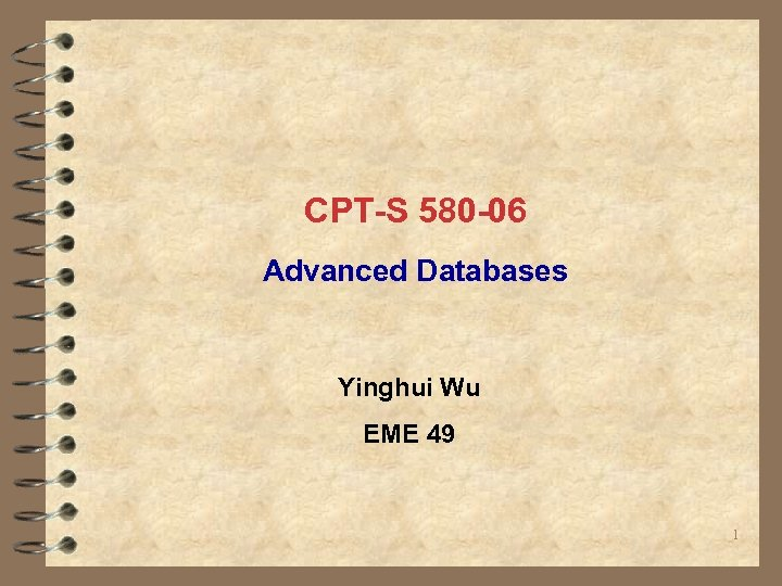 CPT-S 580 -06 Advanced Databases Yinghui Wu EME 49 1
