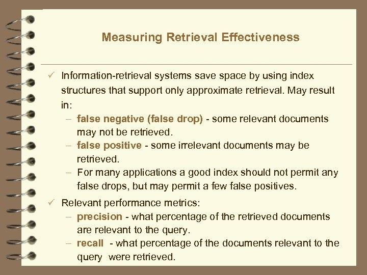 Measuring Retrieval Effectiveness ü Information-retrieval systems save space by using index structures that support