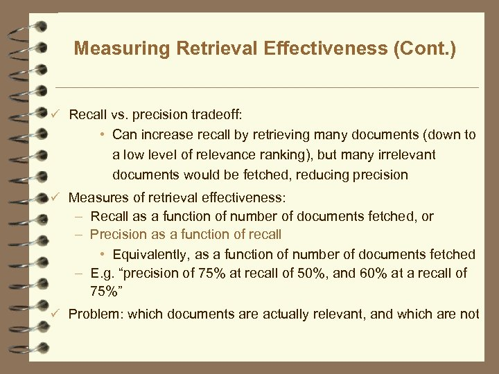 Measuring Retrieval Effectiveness (Cont. ) ü Recall vs. precision tradeoff: • Can increase recall