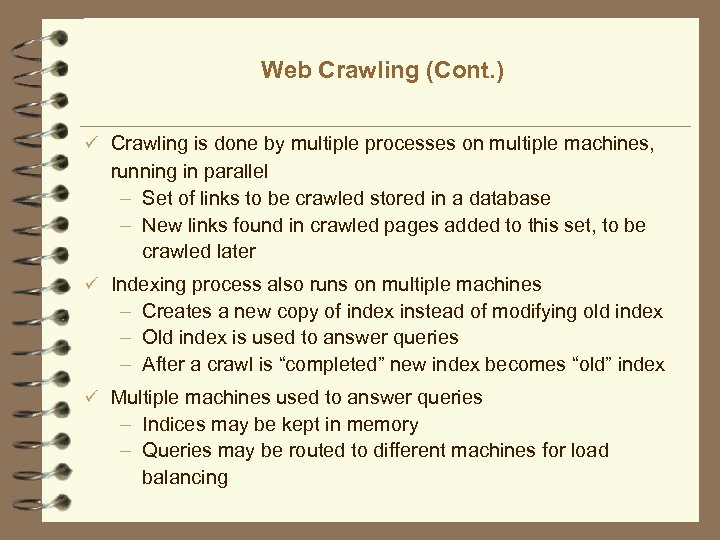 Web Crawling (Cont. ) ü Crawling is done by multiple processes on multiple machines,