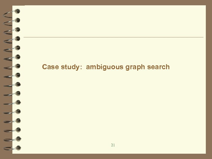 Case study: ambiguous graph search 21