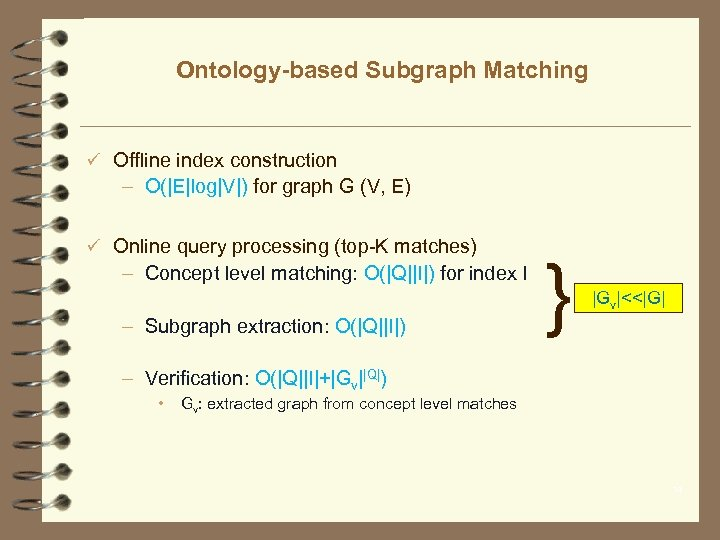 Ontology-based Subgraph Matching ü Offline index construction – O(|E|log|V|) for graph G (V, E)