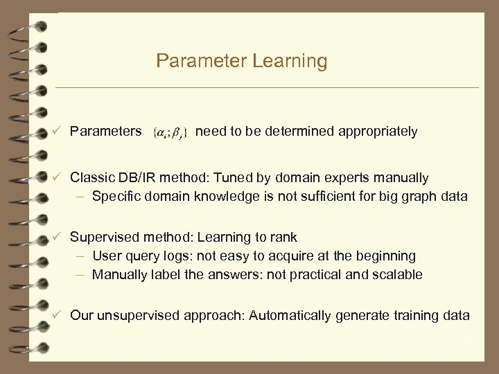 Parameter Learning ü Parameters need to be determined appropriately ü Classic DB/IR method: Tuned
