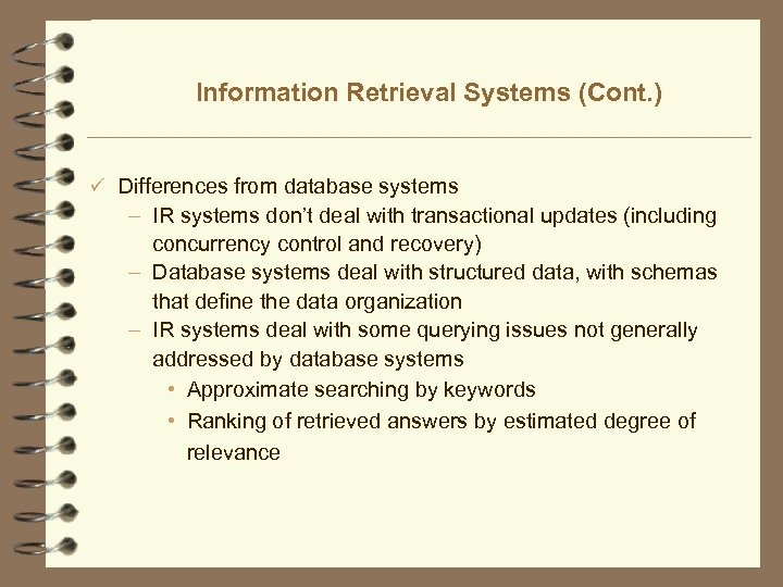 Information Retrieval Systems (Cont. ) ü Differences from database systems – IR systems don't