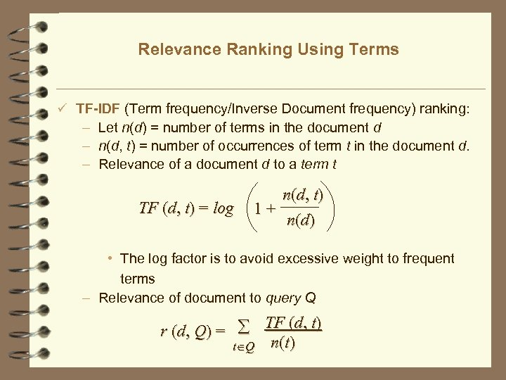Relevance Ranking Using Terms ü TF-IDF (Term frequency/Inverse Document frequency) ranking: – Let n(d)