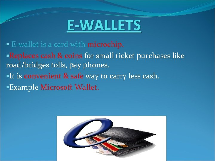 E-WALLETS § E-wallet is a card with microchip. §Replaces cash & coins for small