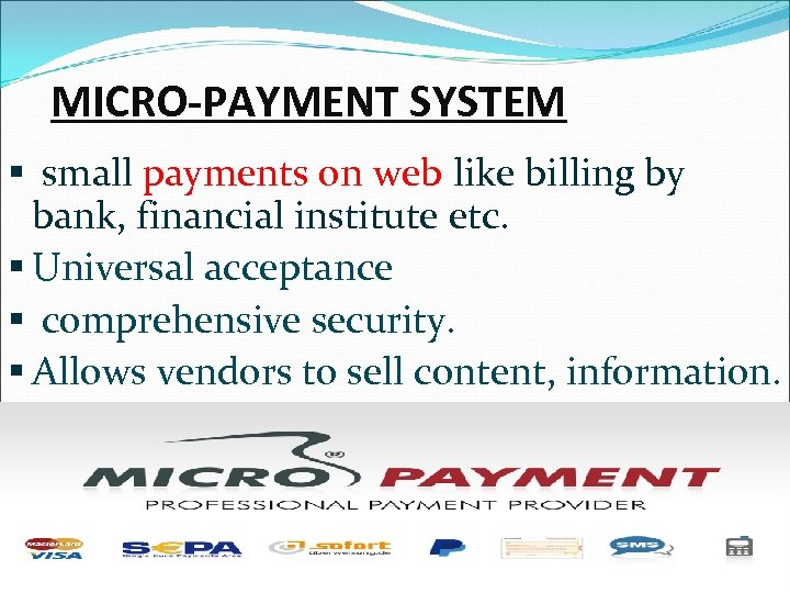 MICRO-PAYMENT SYSTEM § small payments on web like billing by bank, financial institute etc.
