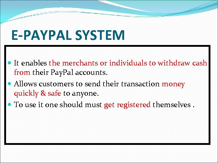 E-PAYPAL SYSTEM It enables the merchants or individuals to withdraw cash from their Pay.