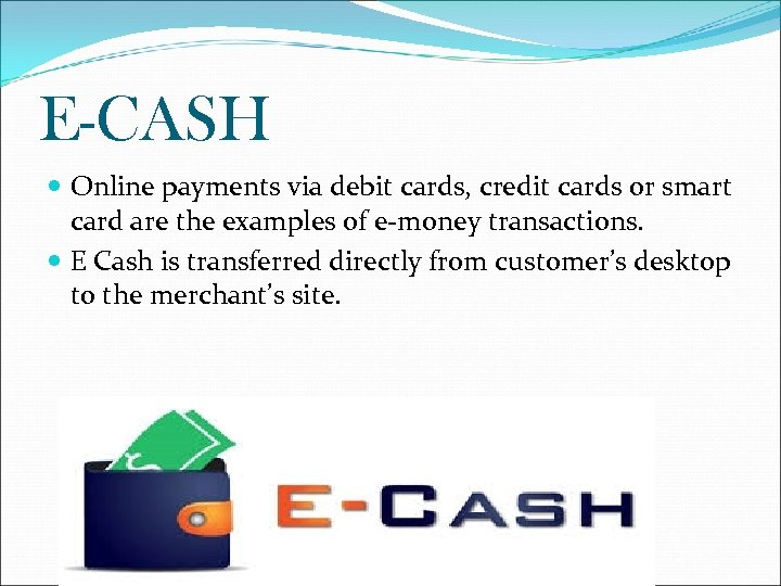 E-CASH Online payments via debit cards, credit cards or smart card are the examples