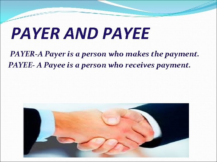 PAYER AND PAYEE PAYER-A Payer is a person who makes the payment. PAYEE- A