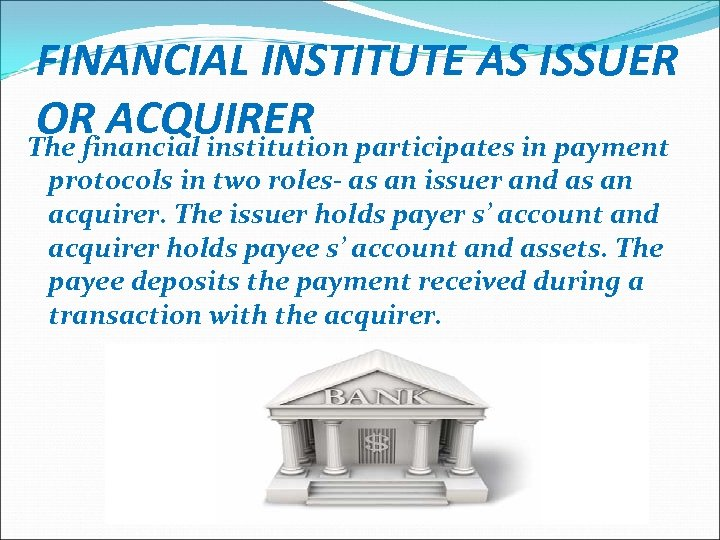 FINANCIAL INSTITUTE AS ISSUER OR ACQUIRER participates in payment The financial institution protocols in