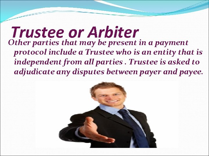 Trusteethat may be present in a payment or Arbiter Other parties protocol include a