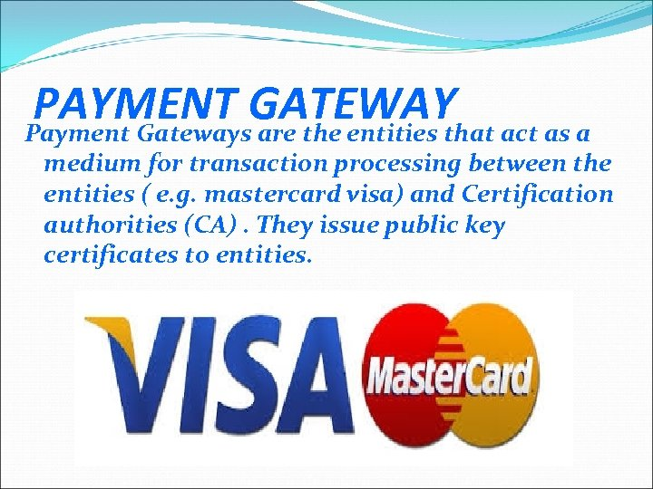 PAYMENT GATEWAY act as a Payment Gateways are the entities that medium for transaction