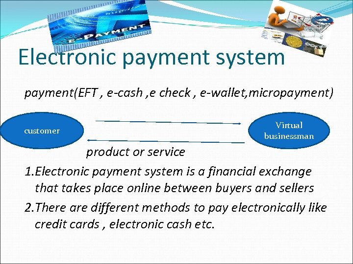 Electronic payment system payment(EFT , e-cash , e check , e-wallet, micropayment) customer Virtual