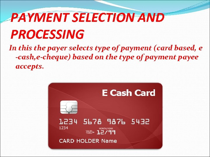 PAYMENT SELECTION AND PROCESSING In this the payer selects type of payment (card based,
