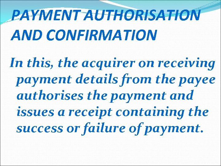 PAYMENT AUTHORISATION AND CONFIRMATION In this, the acquirer on receiving payment details from the