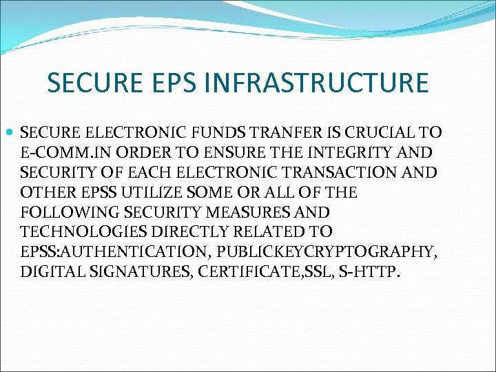SECURE EPS INFRASTRUCTURE SECURE ELECTRONIC FUNDS TRANFER IS CRUCIAL TO E-COMM. IN ORDER TO
