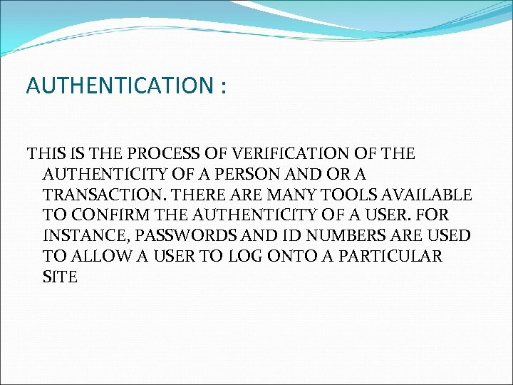 AUTHENTICATION : THIS IS THE PROCESS OF VERIFICATION OF THE AUTHENTICITY OF A PERSON
