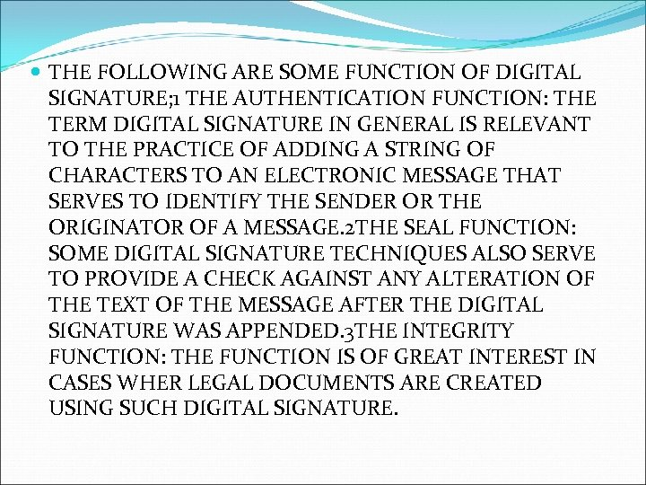 THE FOLLOWING ARE SOME FUNCTION OF DIGITAL SIGNATURE; 1 THE AUTHENTICATION FUNCTION: THE