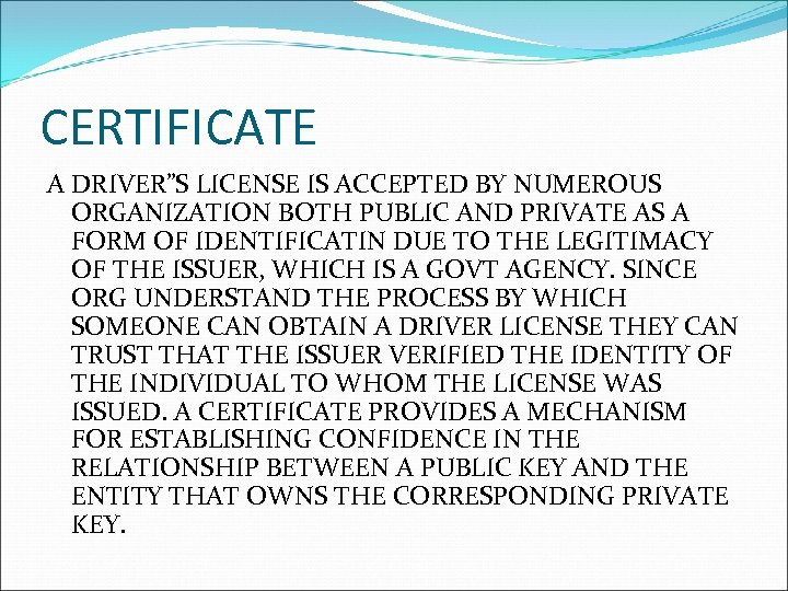 "CERTIFICATE A DRIVER""S LICENSE IS ACCEPTED BY NUMEROUS ORGANIZATION BOTH PUBLIC AND PRIVATE AS"
